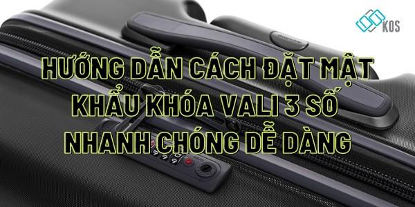 Hướng dẫn cách đặt mật khẩu khóa vali 3 số