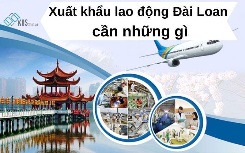 Xuất khẩu lao động Đài Loan cần những gì